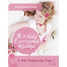 A Nőiség Ezerszirmú Rózsája – E-KÖNYV